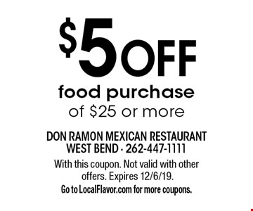 $5 off food purchase of $25 or more. With this coupon. Not valid with other offers. Expires 12/6/19. Go to LocalFlavor.com for more coupons.