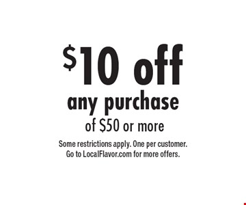 $10 off any purchase of $50 or more. Some restrictions apply. One per customer. Go to LocalFlavor.com for more offers.