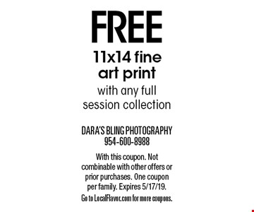 Free 11x14 fine art print with any full session collection. With this coupon. Not combinable with other offers or prior purchases. One coupon per family. Expires 5/17/19. Go to LocalFlavor.com for more coupons.