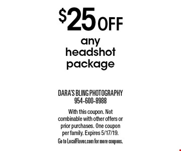 $25 off any headshot package. With this coupon. Not combinable with other offers or prior purchases. One coupon per family. Expires 5/17/19. Go to LocalFlavor.com for more coupons.