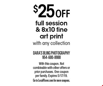 $25 off full session & 8x10 fine art print with any collection. With this coupon. Not combinable with other offers or prior purchases. One coupon per family. Expires 5/17/19. Go to LocalFlavor.com for more coupons.