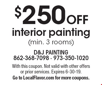 $250 off interior painting (min. 3 rooms). With this coupon. Not valid with other offers or prior services. Expires 6-30-19. Go to LocalFlavor.com for more coupons.