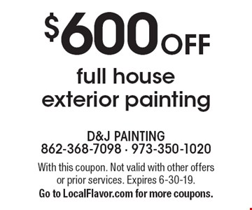 $600 off full house exterior painting. With this coupon. Not valid with other offers or prior services. Expires 6-30-19. Go to LocalFlavor.com for more coupons.