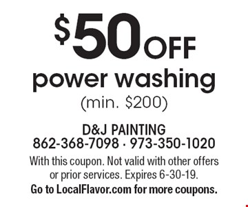 $50 off power washing (min. $200). With this coupon. Not valid with other offers or prior services. Expires 6-30-19. Go to LocalFlavor.com for more coupons.