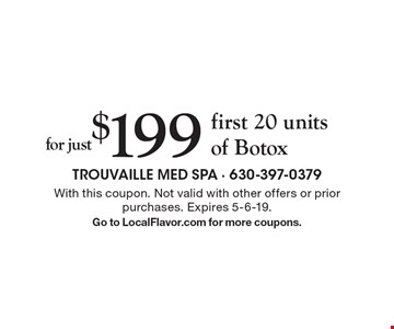 for just $199 first 20 units of Botox. With this coupon. Not valid with other offers or prior purchases. Expires 5-6-19.Go to LocalFlavor.com for more coupons.