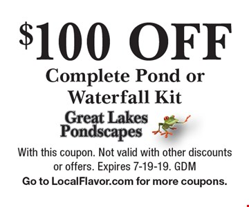 $100 Off Complete Pond or Waterfall Kit. With this coupon. Not valid with other discounts or offers. Expires 7-19-19. GDM. Go to LocalFlavor.com for more coupons.