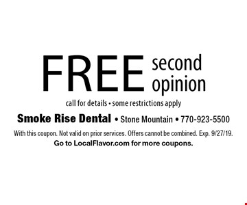 Free second opinion. Call for details - some restrictions apply. With this coupon. Not valid on prior services. Offers cannot be combined. Exp. 9/27/19. Go to LocalFlavor.com for more coupons.