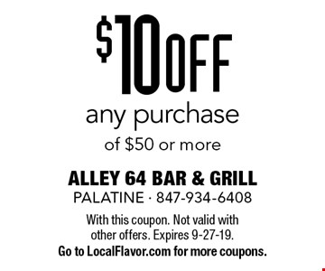 $10 off any purchase of $50 or more. With this coupon. Not valid with other offers. Expires 9-27-19. Go to LocalFlavor.com for more coupons.