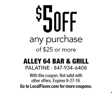 $5 off any purchase of $25 or more. With this coupon. Not valid with other offers. Expires 9-27-19. Go to LocalFlavor.com for more coupons.