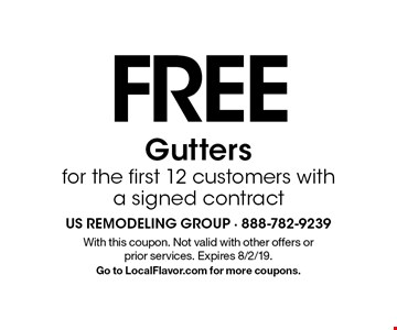 FREE Gutters for the first 12 customers with a signed contract. With this coupon. Not valid with other offers or prior services. Expires 8/2/19.Go to LocalFlavor.com for more coupons.