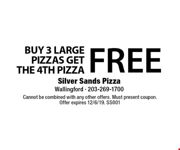 BUY 3 LARGE PIZZAS GET THE 4TH PIZZA FREE. Cannot be combined with any other offers. Must present coupon. Offer expires 12/6/19. SS001