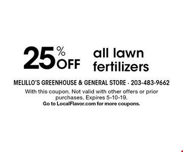 25% Off all lawn fertilizers. With this coupon. Not valid with other offers or prior purchases. Expires 5-10-19. Go to LocalFlavor.com for more coupons.