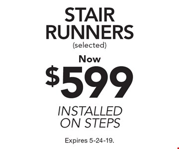 $599 stair runners (selected) installed on steps. Expires 5-24-19.