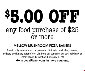 $5.00 off any food purchase of $25 or more. Dine in only, coupon must be presented. Not valid on alcohol, takeout, delivery or with any other offers. Limit one per customer per day. Valid only at 212 21st Ave. S. location. Expires 5-10-19. Go to LocalFlavor.com for more coupons.