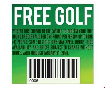 Free golf. Present this coupon to the cashier to redeem your free round of golf. Valid for one round per person up to four (4) People. Some restrictions may apply. Hours, ride availability, and prices subject to change without notice. Valid through01/31/20