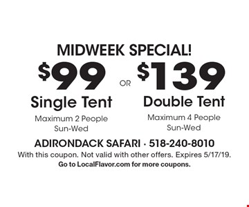 $139 Double Tent Maximum 4 People Sun-Wed. OR $99 Single Tent Maximum 2 People Sun-Wed. With this coupon. Not valid with other offers. Expires 5/17/19. Go to LocalFlavor.com for more coupons.