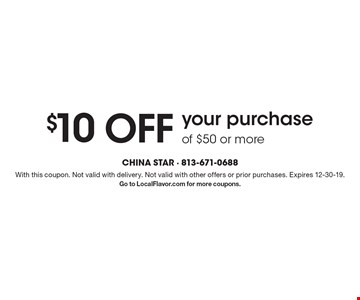 $10 off your purchase of $50 or more. With this coupon. Not valid with delivery. Not valid with other offers or prior purchases. Expires 12-30-19. Go to LocalFlavor.com for more coupons.