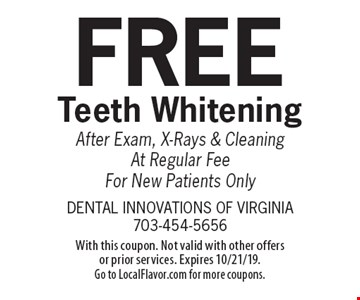Free Teeth Whitening After Exam, X-Rays & Cleaning At Regular Fee For New Patients Only. With this coupon. Not valid with other offers or prior services. Expires 10/21/19. Go to LocalFlavor.com for more coupons.