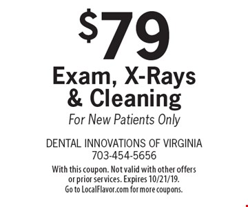 $79 Exam, X-Rays & Cleaning For New Patients Only. With this coupon. Not valid with other offers or prior services. Expires 10/21/19. Go to LocalFlavor.com for more coupons.