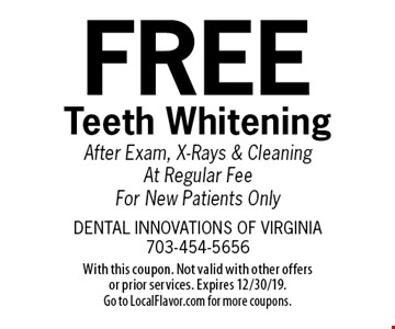 Free Teeth Whitening After Exam, X-Rays & Cleaning At Regular Fee For New Patients Only. With this coupon. Not valid with other offers or prior services. Expires 12/30/19. Go to LocalFlavor.com for more coupons.
