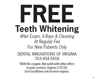 Free Teeth Whitening After Exam, X-Rays & Cleaning At Regular Fee For New Patients Only. With this coupon. Not valid with other offers or prior services. Expires 2/15/20. Go to LocalFlavor.com for more coupons.