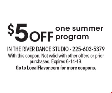 $5 OFF one summer program. With this coupon. Not valid with other offers or prior purchases. Expires 6-14-19. Go to LocalFlavor.com for more coupons.
