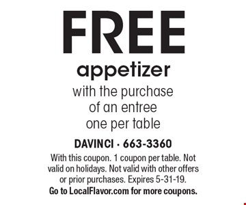 Free appetizer with the purchase of an entree one per table. With this coupon. 1 coupon per table. Not valid on holidays. Not valid with other offers or prior purchases. Expires 5-31-19. Go to LocalFlavor.com for more coupons.