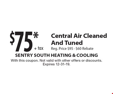 $75 + tax *Central Air Cleaned And Tuned. Reg. Price $95 - $60 Rebate. With this coupon. Not valid with other offers or discounts. Expires 12-31-19.