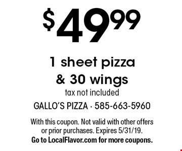 $49.99 1 sheet pizza & 30 wings tax not included. With this coupon. Not valid with other offers or prior purchases. Expires 5/31/19.Go to LocalFlavor.com for more coupons.