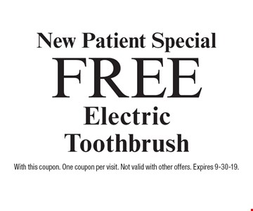New Patient Special. Free ElectricToothbrush. With this coupon. One coupon per visit. Not valid with other offers. Expires 9-30-19.