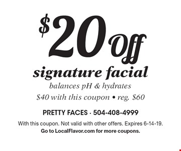 $20 off signature facial. Balances pH & hydrates. $40 with this coupon. Reg. $60. With this coupon. Not valid with other offers. Expires 6-14-19. Go to LocalFlavor.com for more coupons.