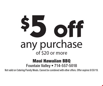 $5 off any purchase of $20 or more. Not valid on Catering/Family Meals. Cannot be combined with other offers. Offer expires 9/30/19.