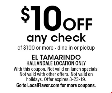 $10 off any check of $100 or more - dine in or pickup. With this coupon. Not valid on lunch specials. Not valid with other offers. Not valid on holidays. Offer expires 8-23-19.Go to LocalFlavor.com for more coupons.