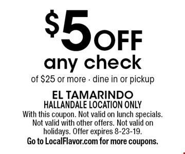 $5 off any check of $25 or more - dine in or pickup. With this coupon. Not valid on lunch specials. Not valid with other offers. Not valid on holidays. Offer expires 8-23-19. Go to LocalFlavor.com for more coupons.
