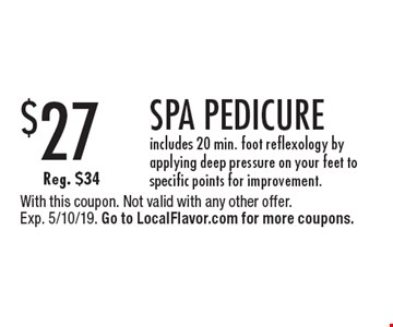 $27 SPA PEDICURE. Includes 20 min. foot reflexology by applying deep pressure on your feet to specific points for improvement. Reg. $34. With this coupon. Not valid with any other offer. Exp. 5/10/19. Go to LocalFlavor.com for more coupons.