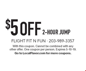 $5 OFF 2-hour jump. With this coupon. Cannot be combined with any other offer. One coupon per person. Expires 5-10-19. Go to LocalFlavor.com for more coupons.