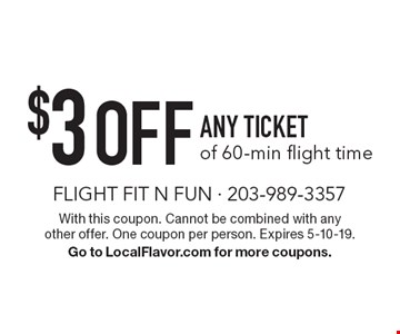 $3 OFF ANY TICKET of 60-min flight time. With this coupon. Cannot be combined with any other offer. One coupon per person. Expires 5-10-19. Go to LocalFlavor.com for more coupons.