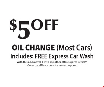 $5 OFF OIL CHANGE (Most Cars). Includes: FREE Express Car Wash. With this ad. Not valid with any other offer. Expires 5/10/19. Go to LocalFlavor.com for more coupons.