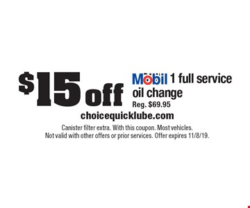 $15 off MOBIL1 full service oil change. Reg. $69.95. Canister filter extra. With this coupon. Most vehicles. Not valid with other offers or prior services. Offer expires 11/8/19.