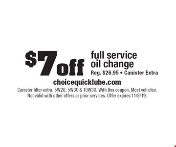 $7 off full service oil change. Reg. $26.95 • Canister Extra. Canister filter extra. 5W20, 5W30 & 10W30. With this coupon. Most vehicles. Not valid with other offers or prior services. Offer expires 11/8/19.