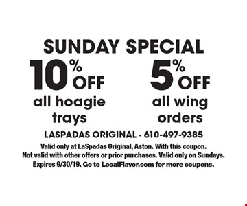 SUNDAY SPECIAL! 5% Off  all wing orders OR 10% Off all hoagie trays. Valid only at LaSpadas Original, Aston. With this coupon. Not valid with other offers or prior purchases. Valid only on Sundays.Expires 9/30/19. Go to LocalFlavor.com for more coupons.