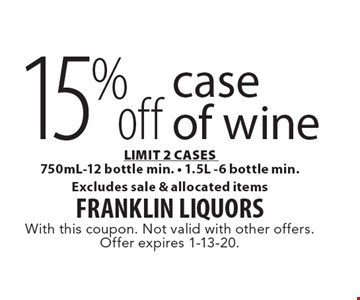 15% off case of wine LIMIT 2 CASES 750mL-12 bottle min. - 1.5L -6 bottle min. Excludes sale & allocated items. With this coupon. Not valid with other offers. Offer expires 1-13-20.