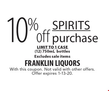 10% off Spirits purchase LIMIT TO 1 CASE (12) 750mLbottles Excludes sale items. With this coupon. Not valid with other offers. Offer expires 1-13-20.
