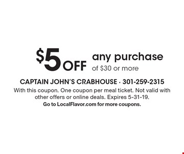 $5 Off any purchase of $30 or more. With this coupon. One coupon per meal ticket. Not valid with other offers or online deals. Expires 5-31-19.Go to LocalFlavor.com for more coupons.