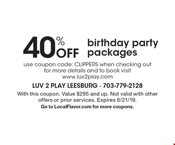 40% off birthday party packages. Use coupon code: CLIPPERS when checking out for more details and to book visit www.luv2play.com. With this coupon. Value $295 and up. Not valid with other offers or prior services. Expires 6/21/19. Go to LocalFlavor.com for more coupons.