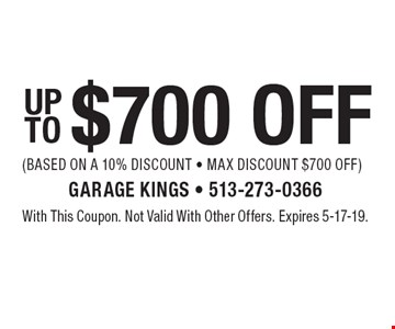 UP TO $700 OFF (BASED ON A 10% DISCOUNT - MAX DISCOUNT $700 OFF). With This Coupon. Not Valid With Other Offers. Expires 5-17-19.