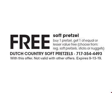 Free soft pretzel. Buy 1 pretzel, get 1 of equal or lesser value free (choose from: reg. soft pretzels, sticks or nuggets). With this offer. Not valid with other offers. Expires 9-13-19.