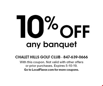 10% off any banquet. With this coupon. Not valid with other offers or prior purchases. Expires 5-10-19. Go to LocalFlavor.com for more coupons.