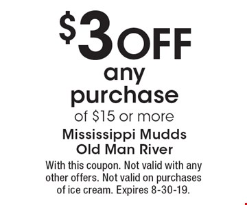 $3 off any purchase of $15 or more. With this coupon. Not valid with any other offers. Not valid on purchases of ice cream. Expires 8-30-19.