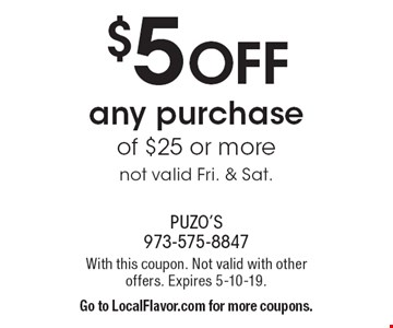 $5 OFF any purchase of $25 or more not valid Fri. & Sat. With this coupon. Not valid with other offers. Expires 5-10-19. Go to LocalFlavor.com for more coupons.